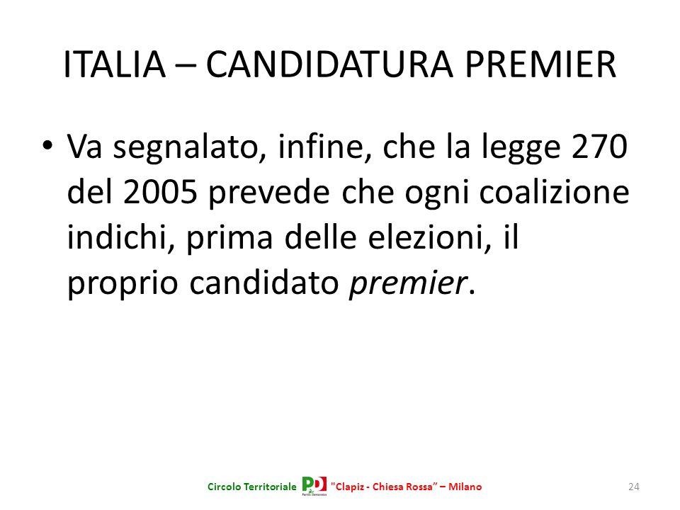 ITALIA – CANDIDATURA PREMIER Va segnalato, infine, che la legge 270 del 2005 prevede che ogni coalizione indichi, prima delle elezioni, il proprio can
