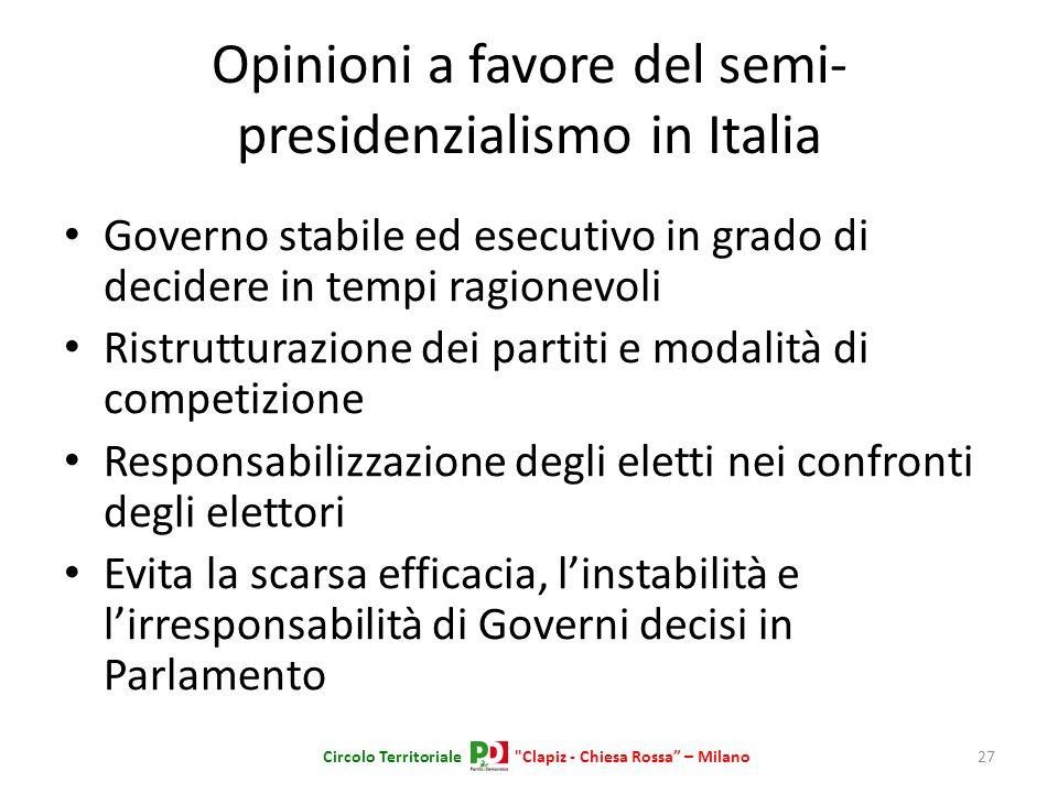 Opinioni a favore del semi- presidenzialismo in Italia Governo stabile ed esecutivo in grado di decidere in tempi ragionevoli Ristrutturazione dei par
