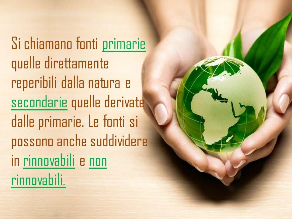 Fonti di Energia Le diverse forme di energia vengono ricavate da determinate entità fisiche, le fonti di energia, che sono tantissime e svariate:risorse minerali e vegetali: nel caso di biomasse, carbone, petrolio, etc..
