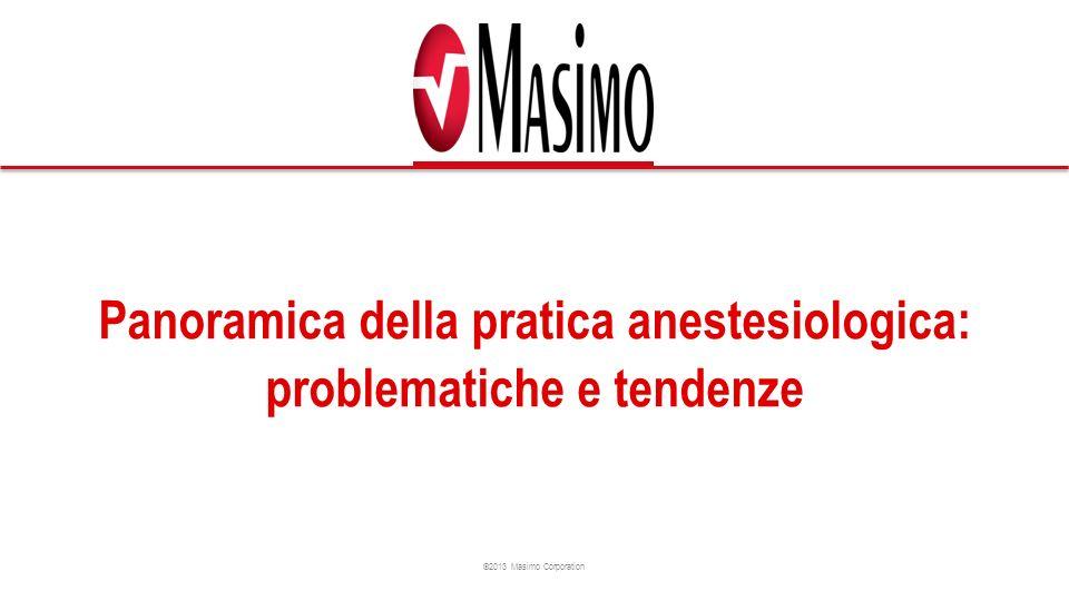 ©2013 Masimo Corporation Panoramica della pratica anestesiologica: problematiche e tendenze