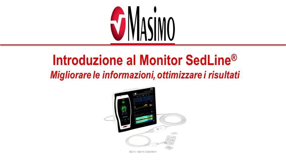 ©2013 Masimo Corporation Introduzione al Monitor SedLine ® Migliorare le informazioni, ottimizzare i risultati