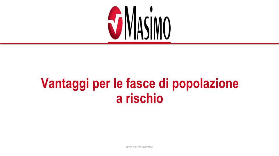 ©2013 Masimo Corporation Vantaggi per le fasce di popolazione a rischio