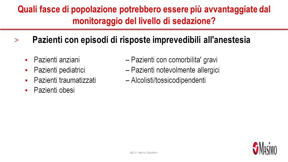 ©2013 Masimo Corporation Quali fasce di popolazione potrebbero essere più avvantaggiate dal monitoraggio del livello di sedazione.