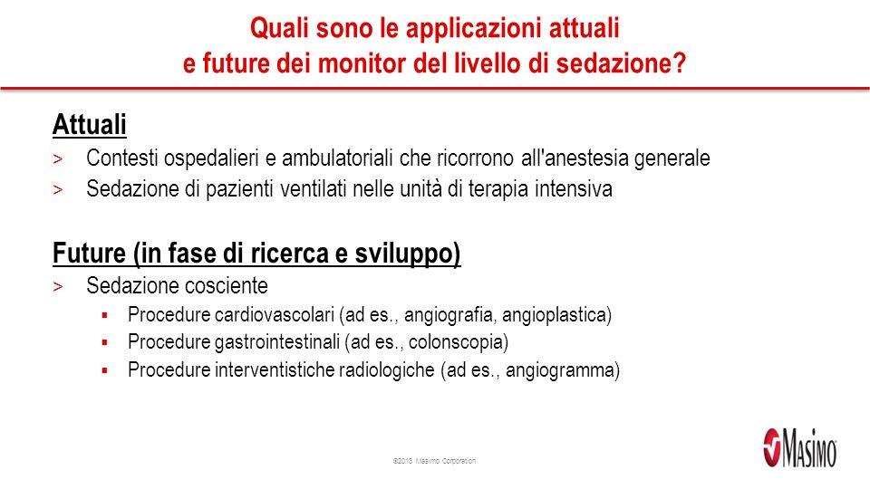 ©2013 Masimo Corporation Quali sono le applicazioni attuali e future dei monitor del livello di sedazione.