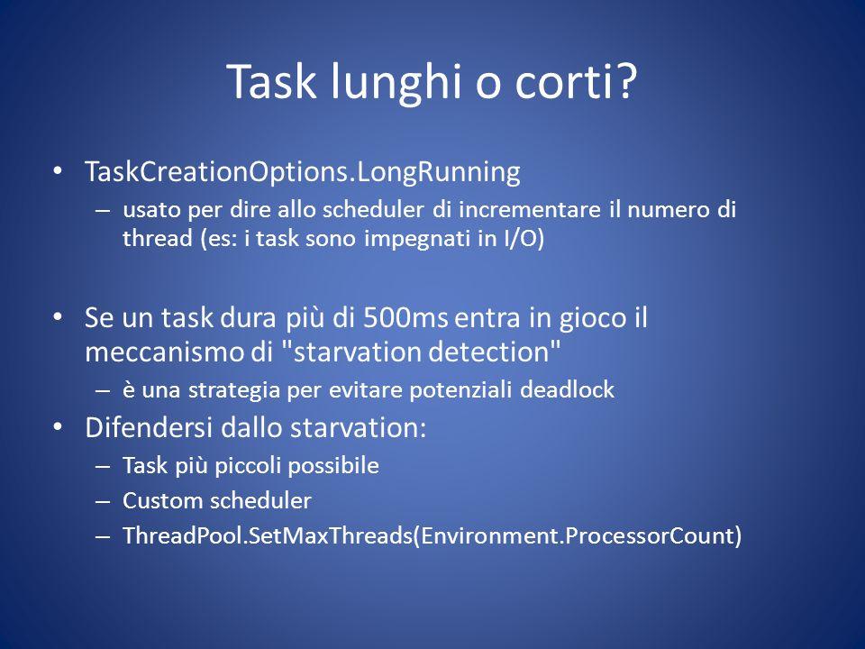 Task lunghi o corti? TaskCreationOptions.LongRunning – usato per dire allo scheduler di incrementare il numero di thread (es: i task sono impegnati in