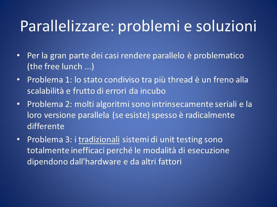 Parallelizzare: problemi e soluzioni Per la gran parte dei casi rendere parallelo è problematico (the free lunch...) Problema 1: lo stato condiviso tr