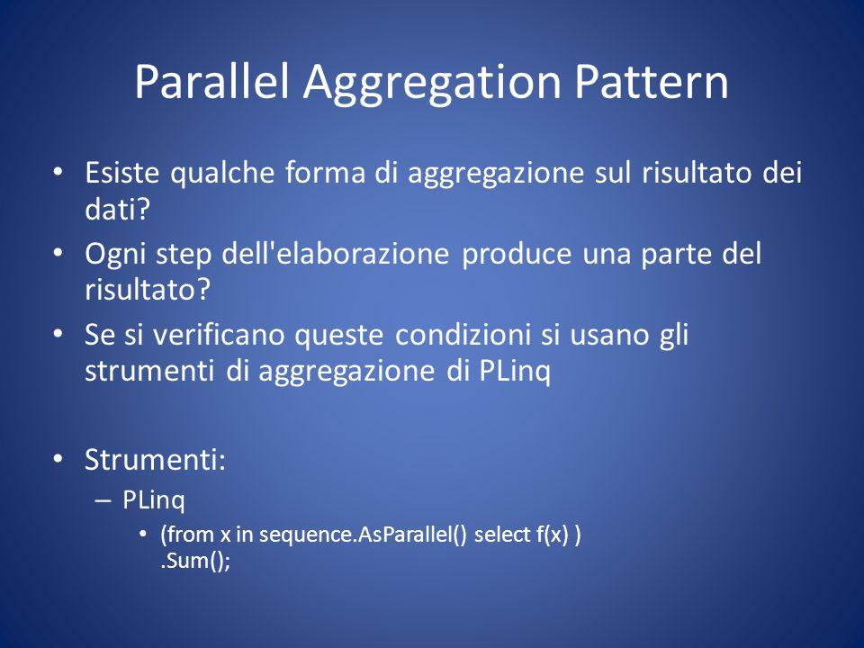Parallel Aggregation Pattern Esiste qualche forma di aggregazione sul risultato dei dati? Ogni step dell'elaborazione produce una parte del risultato?