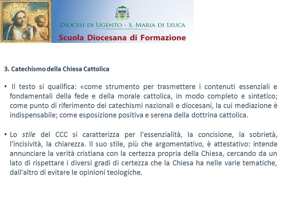 3. Catechismo della Chiesa Cattolica Il testo si qualifica: «come strumento per trasmettere i contenuti essenziali e fondamentali della fede e della m