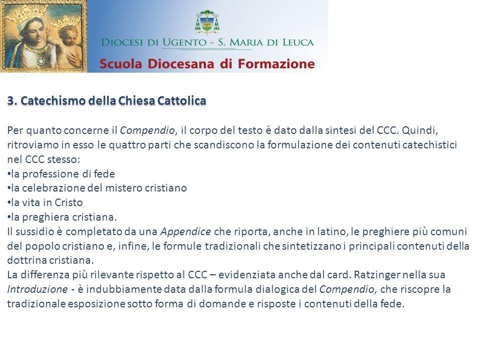3. Catechismo della Chiesa Cattolica Per quanto concerne il Compendio, il corpo del testo è dato dalla sintesi del CCC. Quindi, ritroviamo in esso le