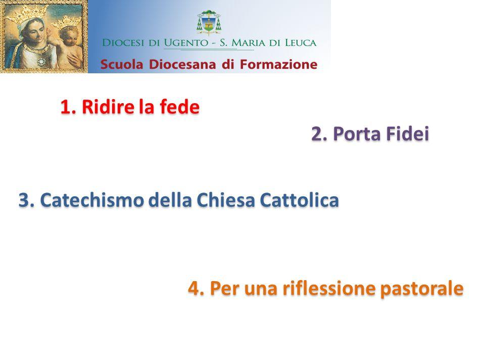 1. Ridire la fede 2. Porta Fidei 3. Catechismo della Chiesa Cattolica 4. Per una riflessione pastorale