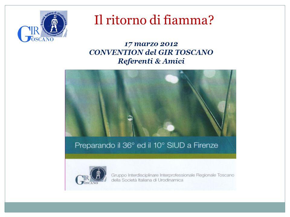 Il ritorno di fiamma 17 marzo 2012 CONVENTION del GIR TOSCANO Referenti & Amici
