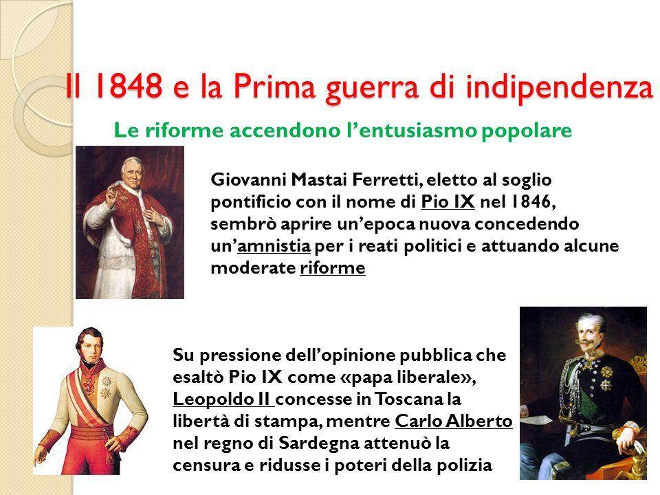 Il 1848 e la Prima guerra di indipendenza Le riforme accendono lentusiasmo popolare Giovanni Mastai Ferretti, eletto al soglio pontificio con il nome
