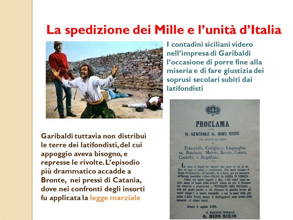 La spedizione dei Mille e lunità dItalia I contadini siciliani videro nellimpresa di Garibaldi loccasione di porre fine alla miseria e di fare giustiz