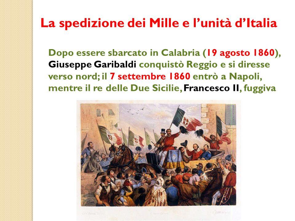 Dopo essere sbarcato in Calabria (19 agosto 1860), Giuseppe Garibaldi conquistò Reggio e si diresse verso nord; il 7 settembre 1860 entrò a Napoli, me