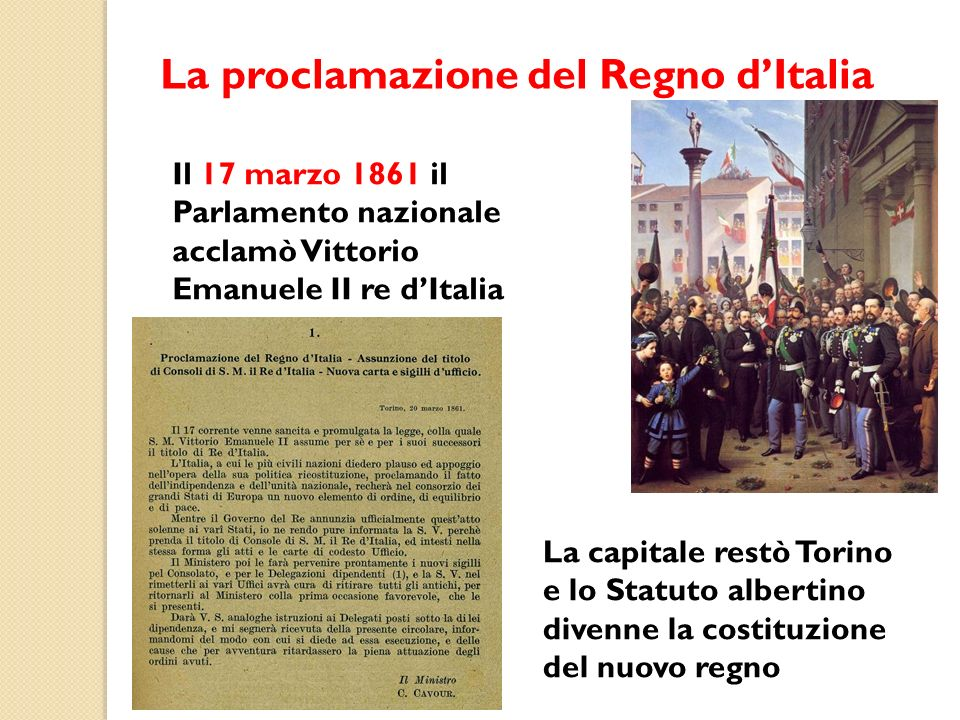 La proclamazione del Regno dItalia Il 17 marzo 1861 il Parlamento nazionale acclamò Vittorio Emanuele II re dItalia La capitale restò Torino e lo Stat