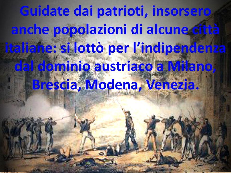 realizzazione a cura del maestro Gianni10 Guidate dai patrioti, insorsero anche popolazioni di alcune città italiane: si lottò per lindipendenza dal d