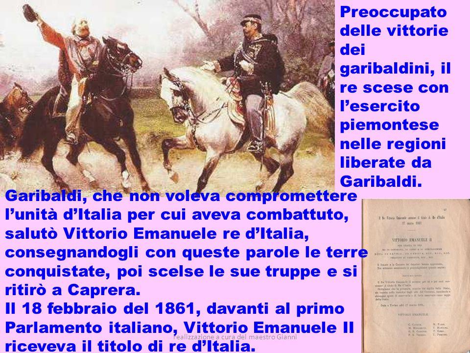 realizzazione a cura del maestro Gianni16 Garibaldi, che non voleva compromettere lunità dItalia per cui aveva combattuto, salutò Vittorio Emanuele re