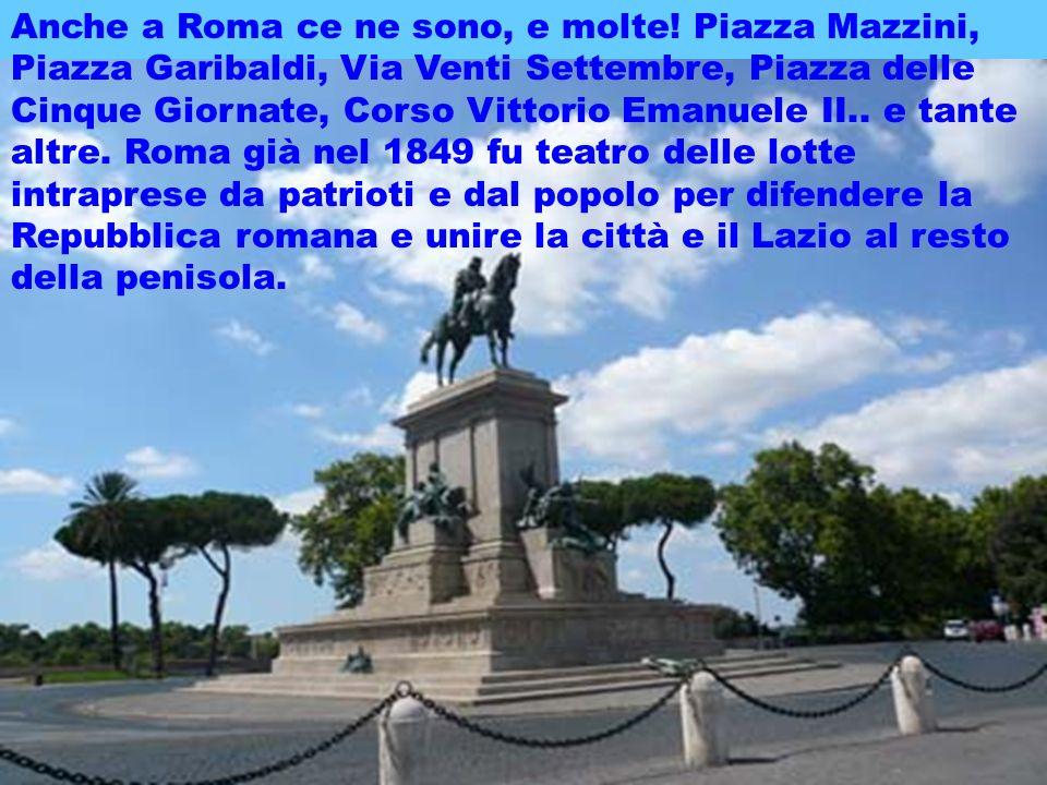 realizzazione a cura del maestro Gianni21 Anche a Roma ce ne sono, e molte! Piazza Mazzini, Piazza Garibaldi, Via Venti Settembre, Piazza delle Cinque