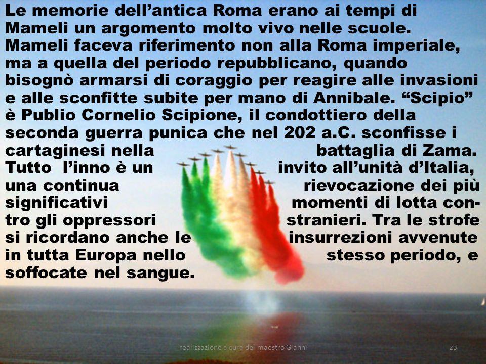 realizzazione a cura del maestro Gianni23 Le memorie dellantica Roma erano ai tempi di Mameli un argomento molto vivo nelle scuole. Mameli faceva rife
