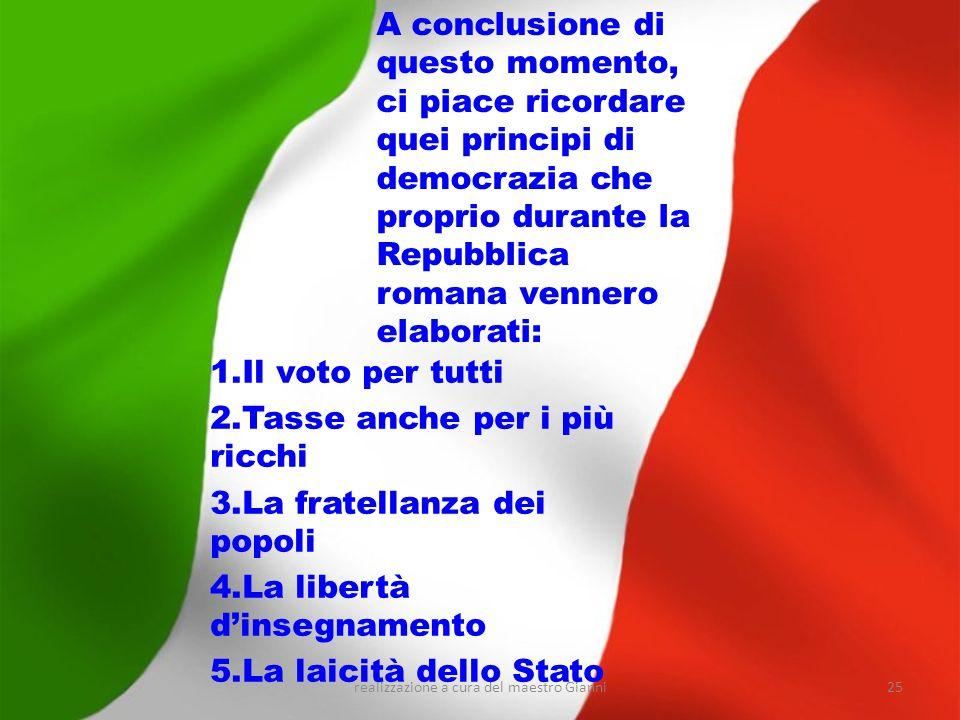 realizzazione a cura del maestro Gianni25 A conclusione di questo momento, ci piace ricordare quei principi di democrazia che proprio durante la Repub