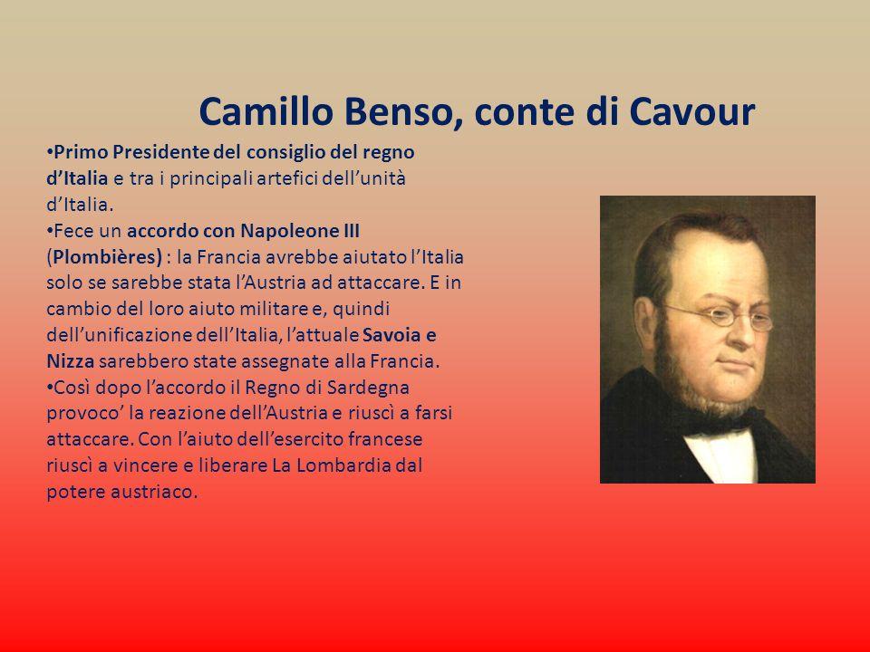 Camillo Benso, conte di Cavour Primo Presidente del consiglio del regno dItalia e tra i principali artefici dellunità dItalia. Fece un accordo con Nap