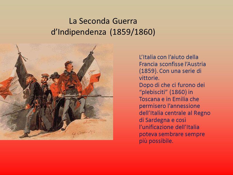 LItalia con laiuto della Francia sconfisse lAustria (1859). Con una serie di vittorie. Dopo di che ci furono dei plebisciti (1860) in Toscana e in Emi