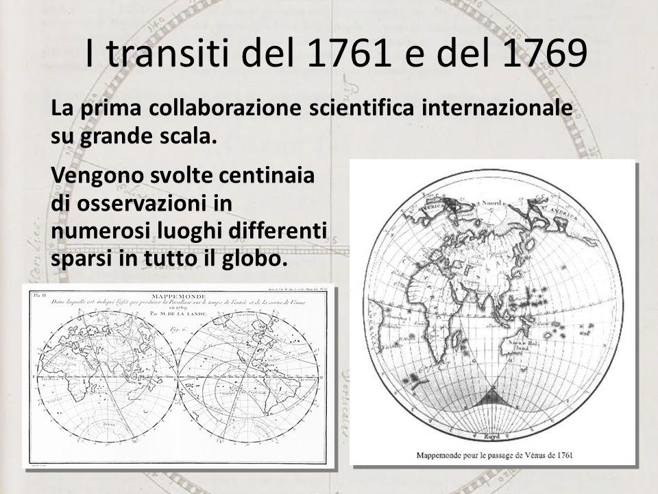 I transiti del 1761 e del 1769 La prima collaborazione scientifica internazionale su grande scala. Vengono svolte centinaia di osservazioni in numeros