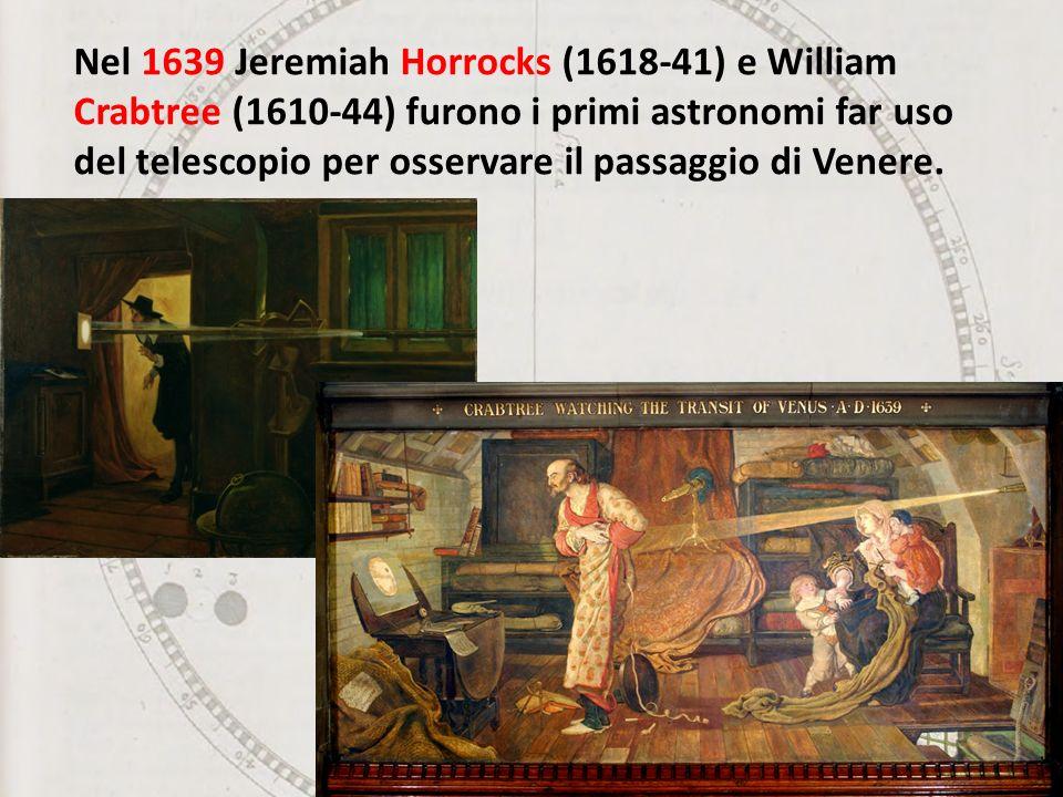 Nel 1639 Jeremiah Horrocks (1618-41) e William Crabtree (1610-44) furono i primi astronomi far uso del telescopio per osservare il passaggio di Venere.