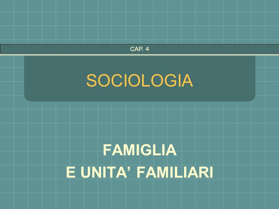 SOCIOLOGIA FAMIGLIA E UNITA FAMILIARI CAP. 4