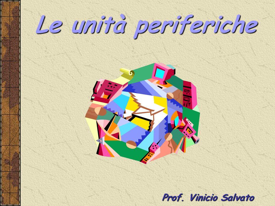 Le unità periferiche Prof. Vinicio Salvato Prof. Vinicio Salvato