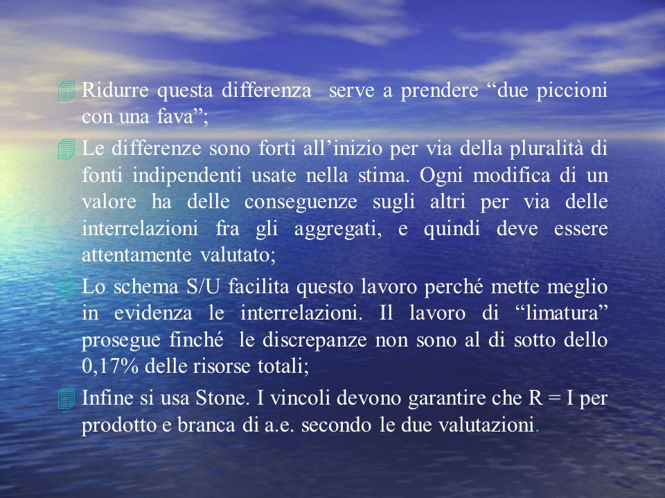 4Ridurre questa differenza serve a prendere due piccioni con una fava; 4Le differenze sono forti allinizio per via della pluralità di fonti indipenden