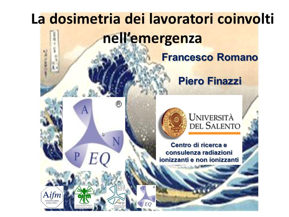 La dosimetria dei lavoratori coinvolti nellemergenza Francesco Romano Piero Finazzi Centro di ricerca e consulenza radiazioni ionizzanti e non ionizza