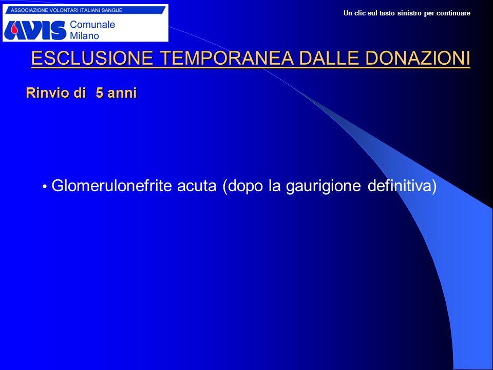 ESCLUSIONE TEMPORANEA DALLE DONAZIONI Glomerulonefrite acuta (dopo la gaurigione definitiva) Rinvio di 5 anni Un clic sul tasto sinistro per continuare