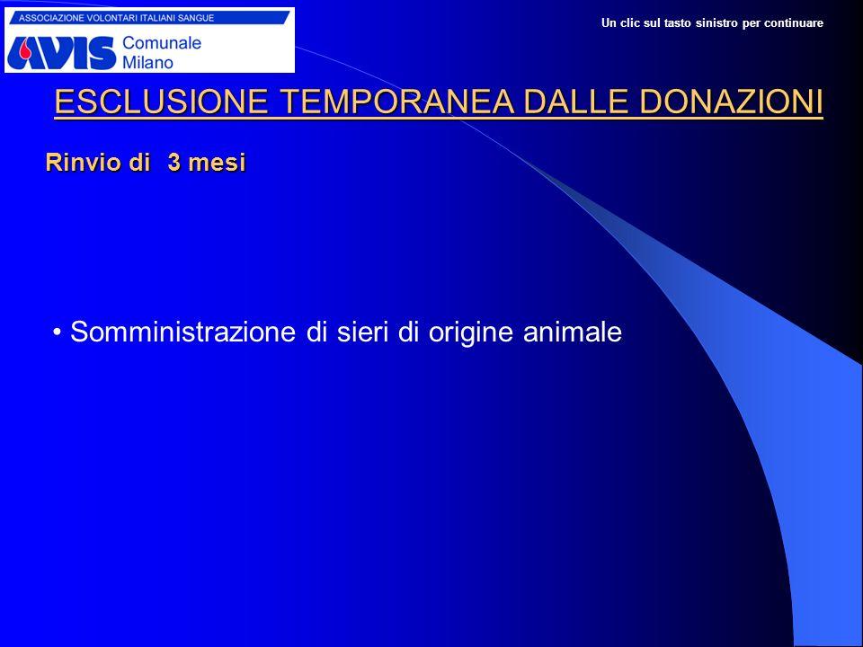 ESCLUSIONE TEMPORANEA DALLE DONAZIONI Somministrazione di sieri di origine animale Rinvio di 3 mesi Un clic sul tasto sinistro per continuare