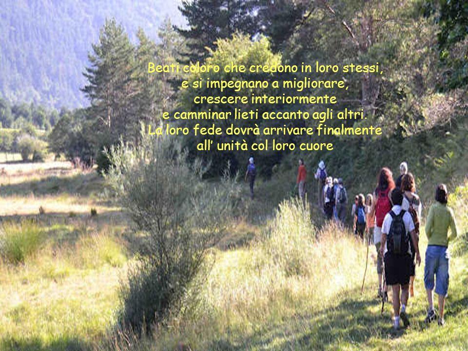 Beati coloro che credono in loro stessi, e si impegnano a migliorare, crescere interiormente e camminar lieti accanto agli altri.