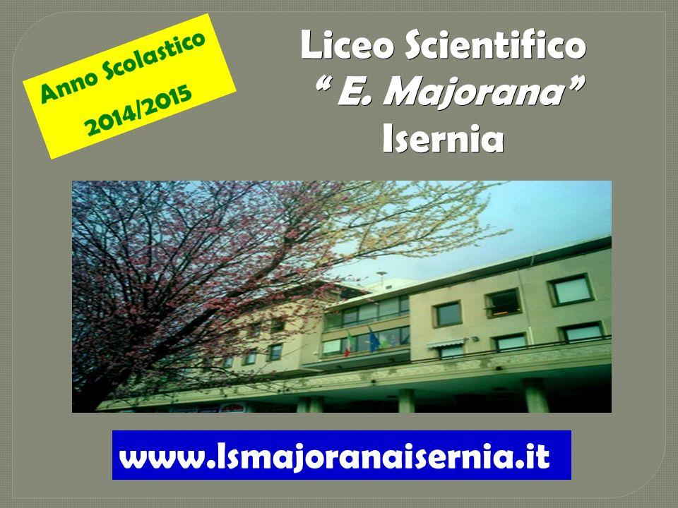Liceo Scientifico E. Majorana E. MajoranaIsernia Anno Scolastico 2014/2015 www.lsmajoranaisernia.it