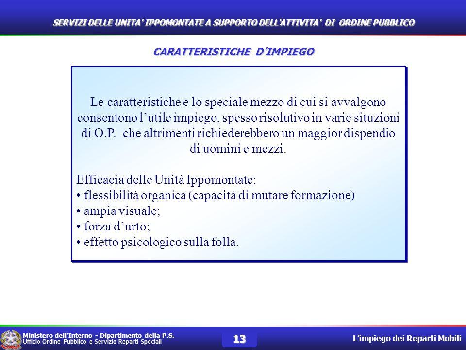 Ministero dellInterno - Dipartimento della P.S. Ufficio Ordine Pubblico e Servizio Reparti Speciali Limpiego dei Reparti Mobili 13 Le caratteristiche