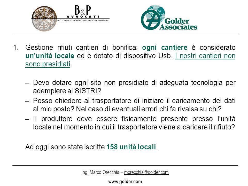 ing. Marco Orecchia – morecchia@golder.com www.golder.com 1.Gestione rifiuti cantieri di bonifica: ogni cantiere è considerato ununità locale ed è dot