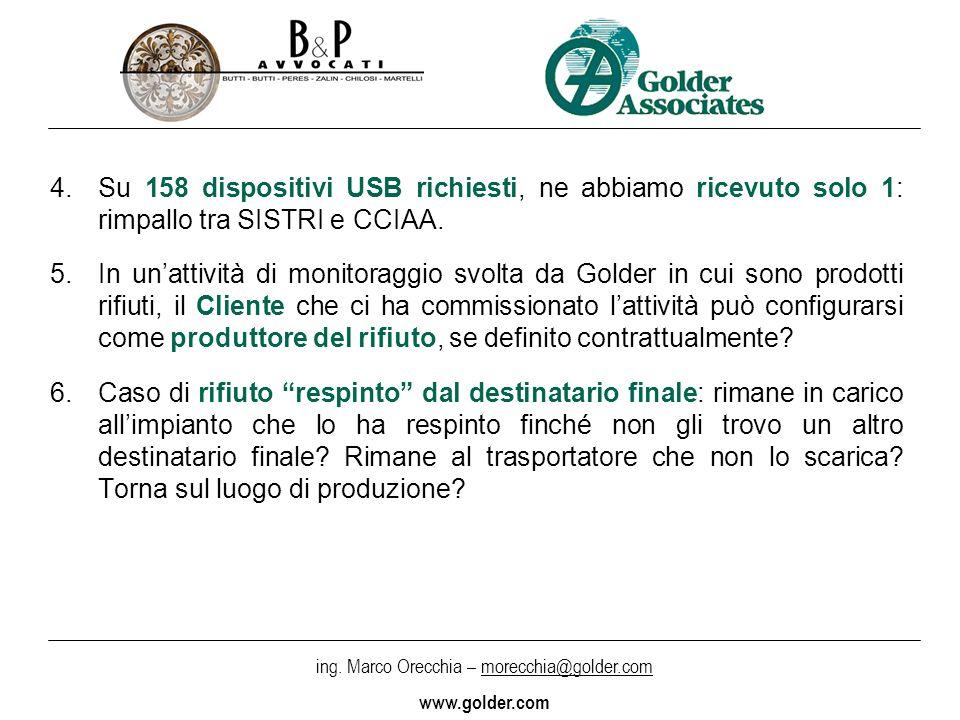 ing. Marco Orecchia – morecchia@golder.com www.golder.com 4.Su 158 dispositivi USB richiesti, ne abbiamo ricevuto solo 1: rimpallo tra SISTRI e CCIAA.