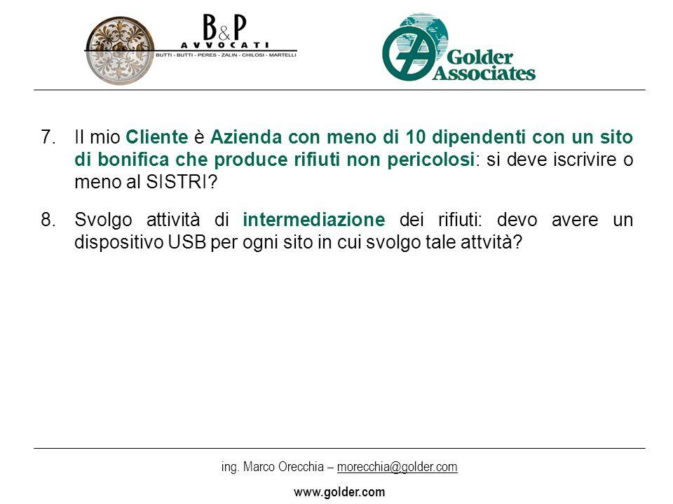 ing. Marco Orecchia – morecchia@golder.com www.golder.com 7.Il mio Cliente è Azienda con meno di 10 dipendenti con un sito di bonifica che produce rif