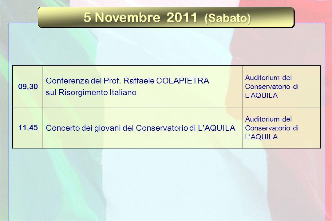 09,30 Conferenza del Prof. Raffaele COLAPIETRA sul Risorgimento Italiano Auditorium del Conservatorio di LAQUILA 11,45 Concerto dei giovani del Conser
