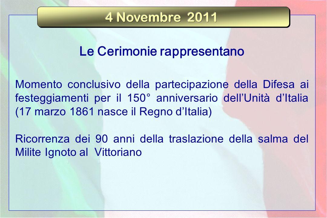 Il significato del 4 novembre come Giorno dellUnità Nazionale e Giornata delle Forze Armate Richiamo al percorso storico 1861-2011, identificato dalla ricorrenza dei 150 anni dellunità dItalia Richiamo alla ricorrenza dei 90 anni della tumulazione del Milite Ignoto presso il Vittoriano, simbolo collettivo del sacrificio degli italiani per lUnità della Nazione