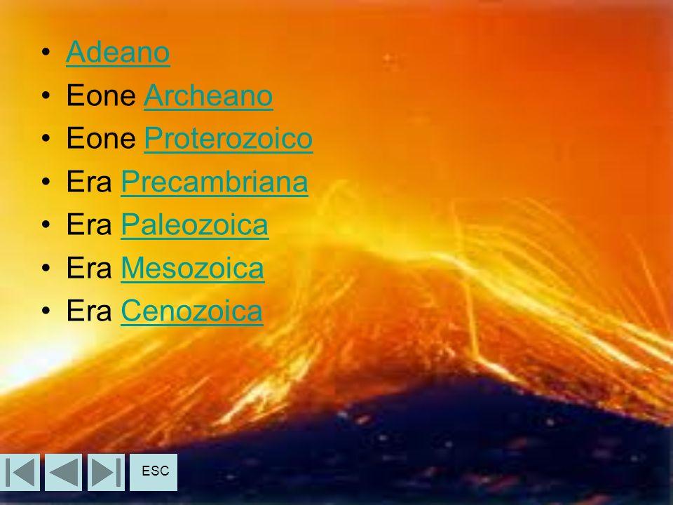 Adeano Eone ArcheanoArcheano Eone ProterozoicoProterozoico Era PrecambrianaPrecambriana Era PaleozoicaPaleozoica Era MesozoicaMesozoica Era CenozoicaCenozoica ESC