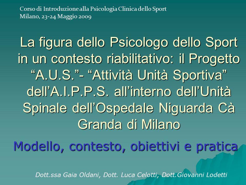 La figura dello Psicologo dello Sport in un contesto riabilitativo: il Progetto A.U.S.- Attività Unità Sportiva dellA.I.P.P.S. allinterno dellUnità Sp