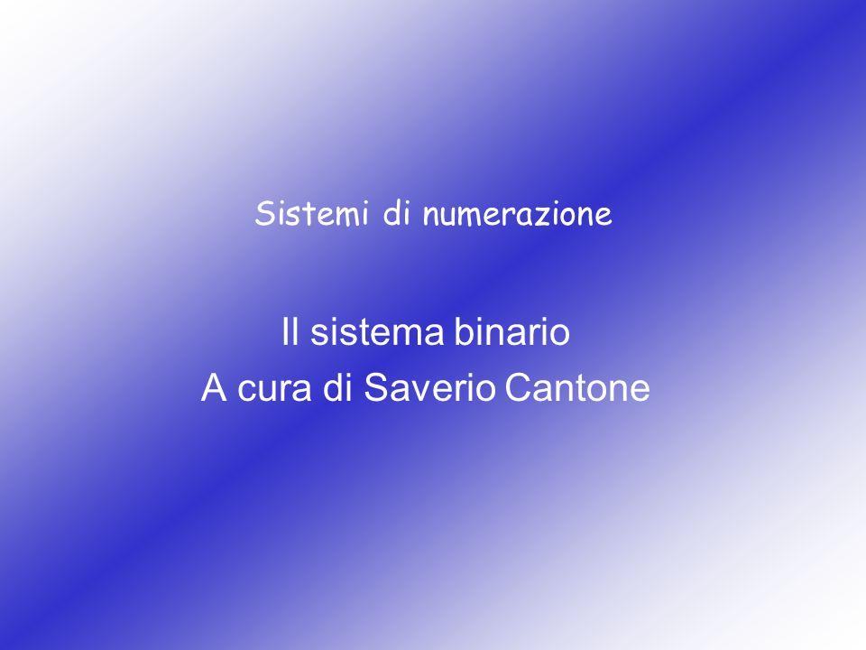 Sistemi di numerazione Il sistema binario A cura di Saverio Cantone