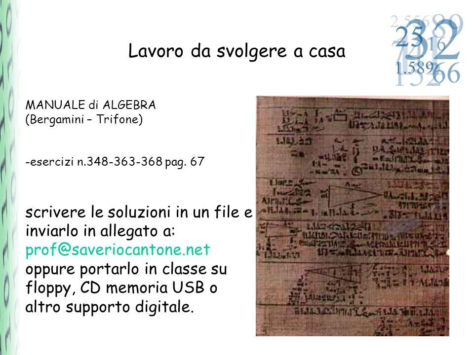 Lavoro da svolgere a casa MANUALE di ALGEBRA (Bergamini – Trifone) -esercizi n.348-363-368 pag. 67 scrivere le soluzioni in un file e inviarlo in alle