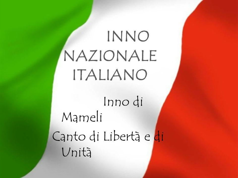 INNO NAZIONALE ITALIANO Inno di Mameli Canto di Libertà e di Unità