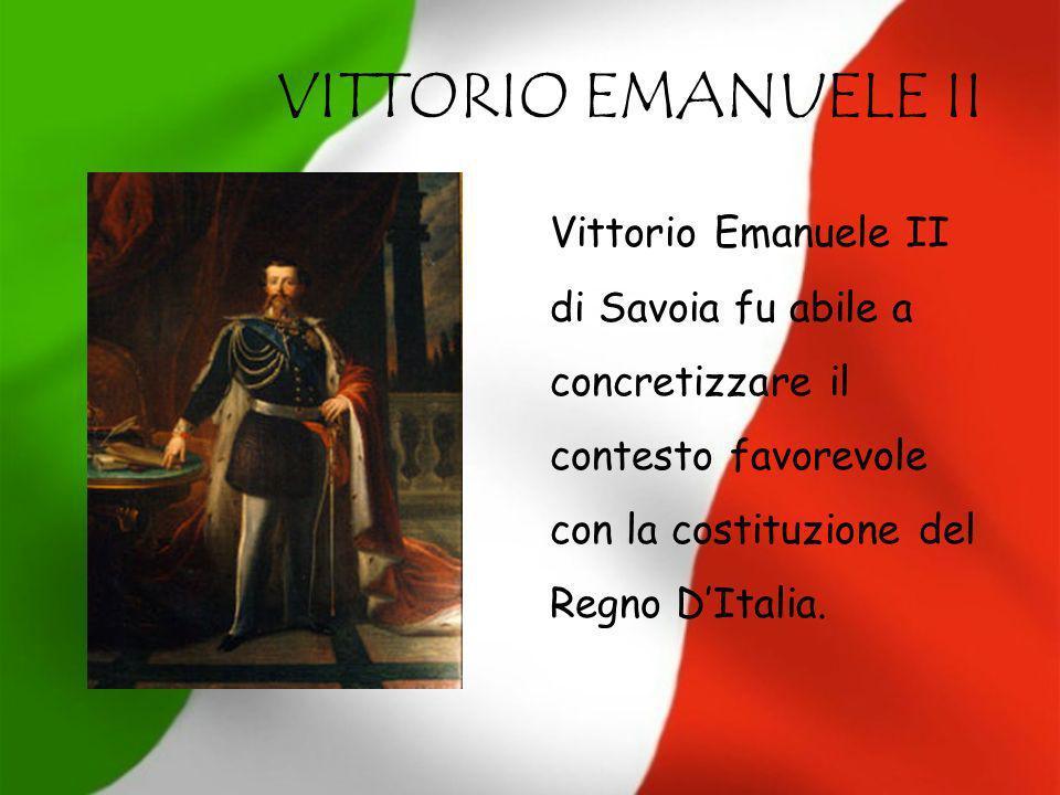 VITTORIO EMANUELE II Vittorio Emanuele II di Savoia fu abile a concretizzare il contesto favorevole con la costituzione del Regno DItalia.