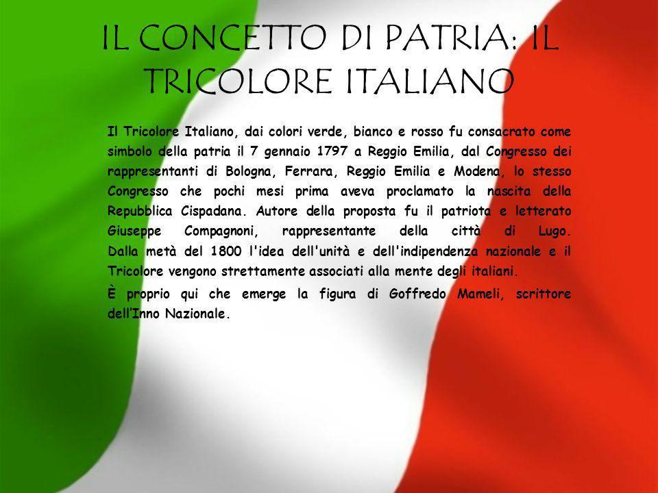 IL CONCETTO DI PATRIA: IL TRICOLORE ITALIANO Il Tricolore Italiano, dai colori verde, bianco e rosso fu consacrato come simbolo della patria il 7 genn