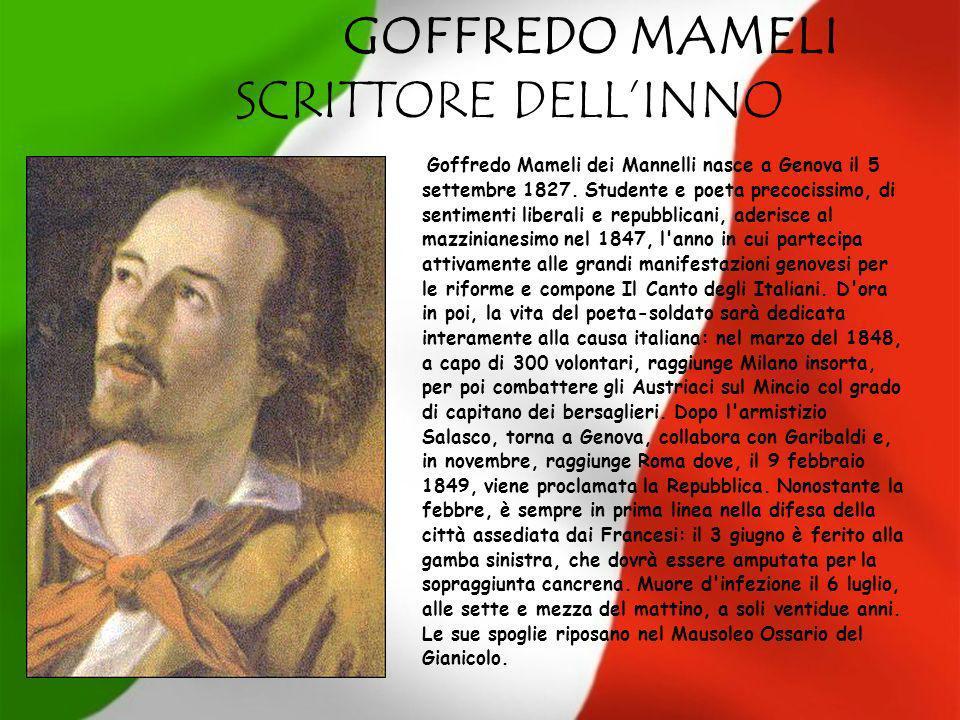 GOFFREDO MAMELI SCRITTORE DELLINNO Goffredo Mameli dei Mannelli nasce a Genova il 5 settembre 1827. Studente e poeta precocissimo, di sentimenti liber